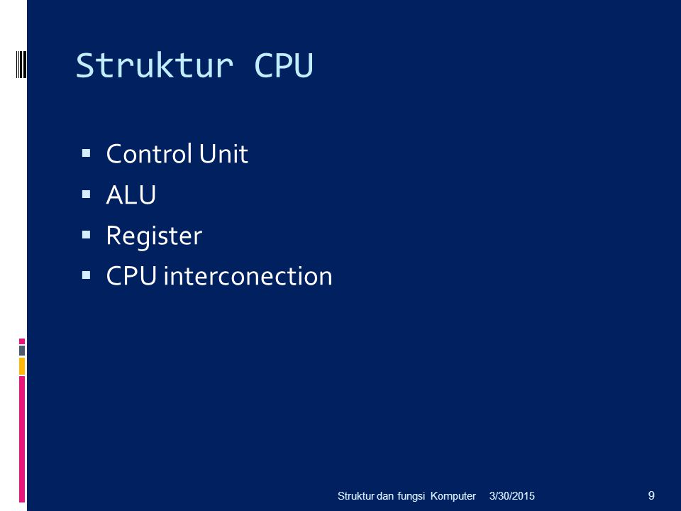 Struktur CPU  Control Unit  ALU  Register  CPU interconection 3/30/2015Struktur dan fungsi Komputer 9
