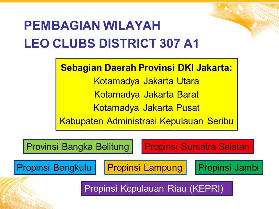PEMBAGIAN WILAYAH LEO CLUBS DISTRICT 307 A1 Sebagian Daerah Provinsi DKI Jakarta: Kotamadya Jakarta Utara Kotamadya Jakarta Barat Kotamadya Jakarta Pu