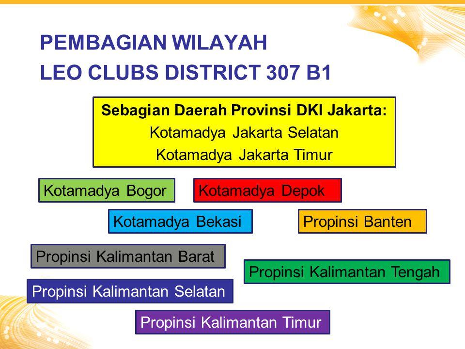 PEMBAGIAN WILAYAH LEO CLUBS DISTRICT 307 B1 Sebagian Daerah Provinsi DKI Jakarta: Kotamadya Jakarta Selatan Kotamadya Jakarta Timur Propinsi Kalimanta
