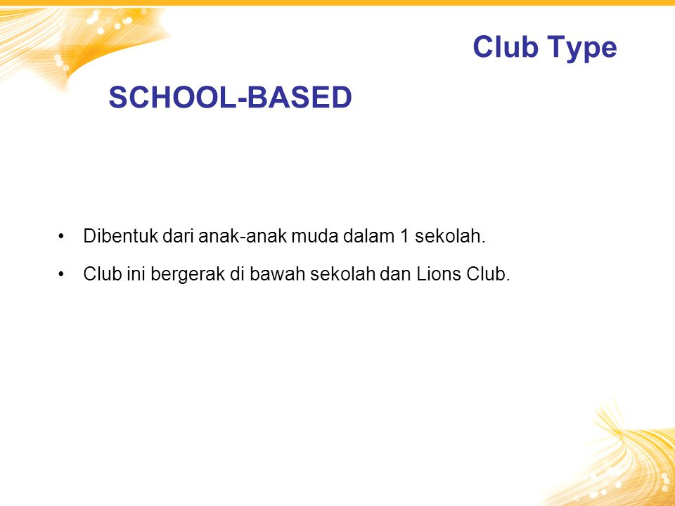 Dibentuk dari anak-anak muda dalam 1 sekolah. Club ini bergerak di bawah sekolah dan Lions Club. Club Type SCHOOL-BASED