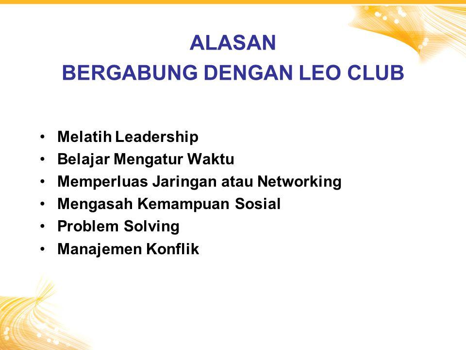 Melatih Leadership Belajar Mengatur Waktu Memperluas Jaringan atau Networking Mengasah Kemampuan Sosial Problem Solving Manajemen Konflik ALASAN BERGABUNG DENGAN LEO CLUB