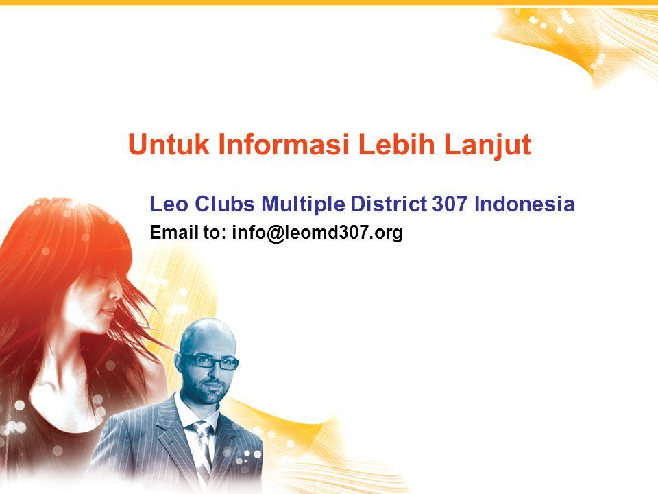 Untuk Informasi Lebih Lanjut Leo Clubs Multiple District 307 Indonesia Email to: info@leomd307.org