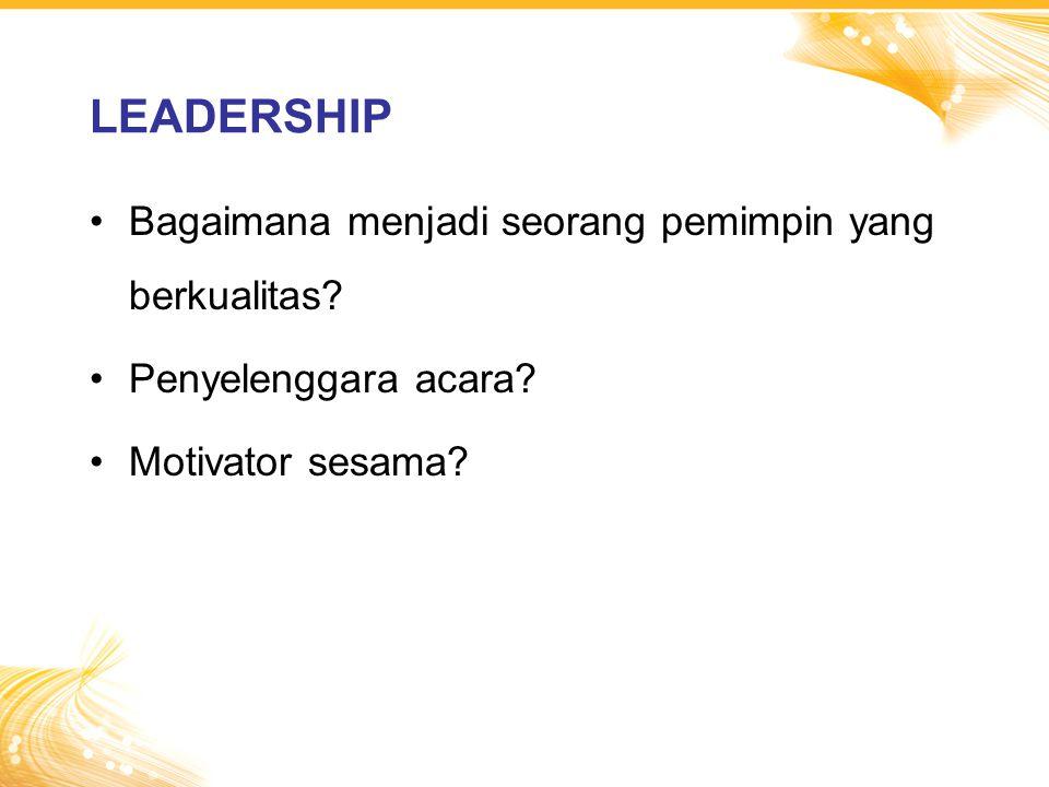 Bagaimana menjadi seorang pemimpin yang berkualitas? Penyelenggara acara? Motivator sesama? LEADERSHIP