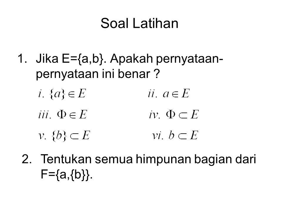 Soal Latihan 1.Jika E={a,b}.Apakah pernyataan- pernyataan ini benar .