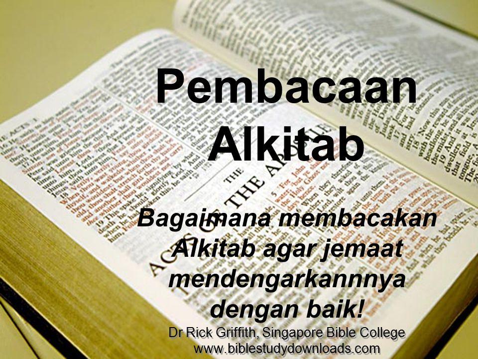 Pembacaan Alkitab Bagaimana membacakan Alkitab agar jemaat mendengarkannnya dengan baik! Dr Rick Griffith, Singapore Bible College www.biblestudydownl