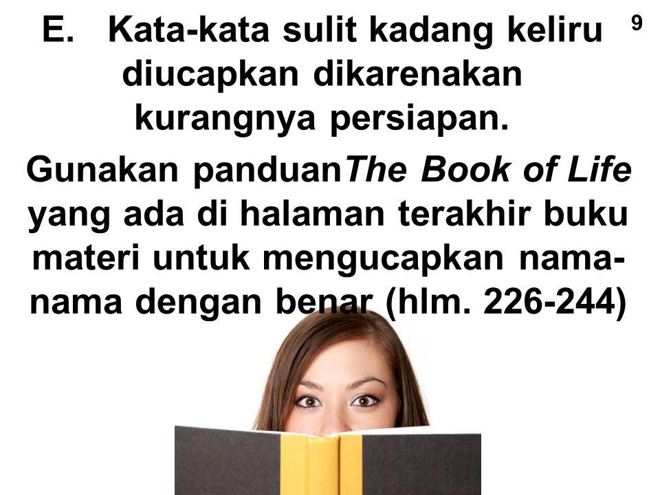 E.Kata-kata sulit kadang keliru diucapkan dikarenakan kurangnya persiapan. 9 Gunakan panduanThe Book of Life yang ada di halaman terakhir buku materi
