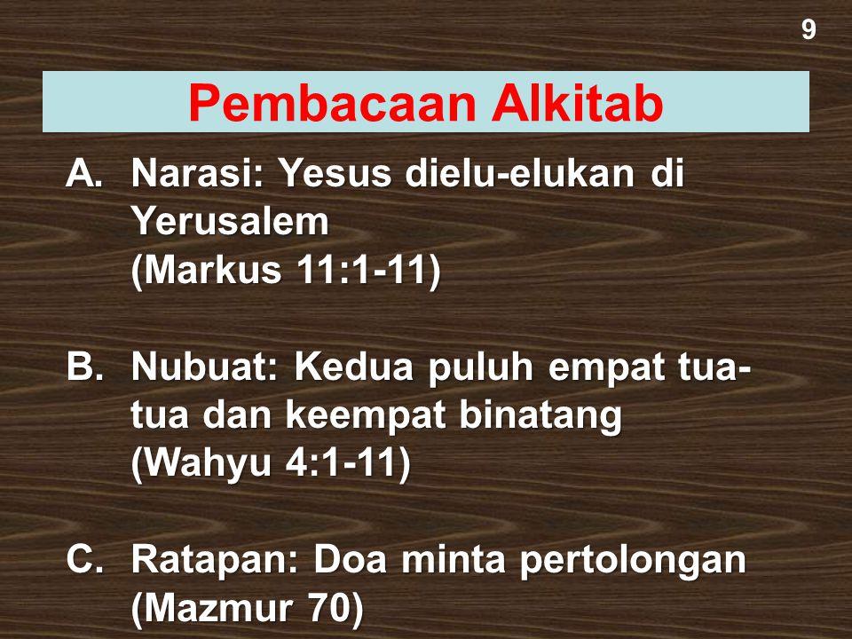 9 Pembacaan Alkitab A.Narasi: Yesus dielu-elukan di Yerusalem (Markus 11:1-11) B.Nubuat: Kedua puluh empat tua- tua dan keempat binatang (Wahyu 4:1-11