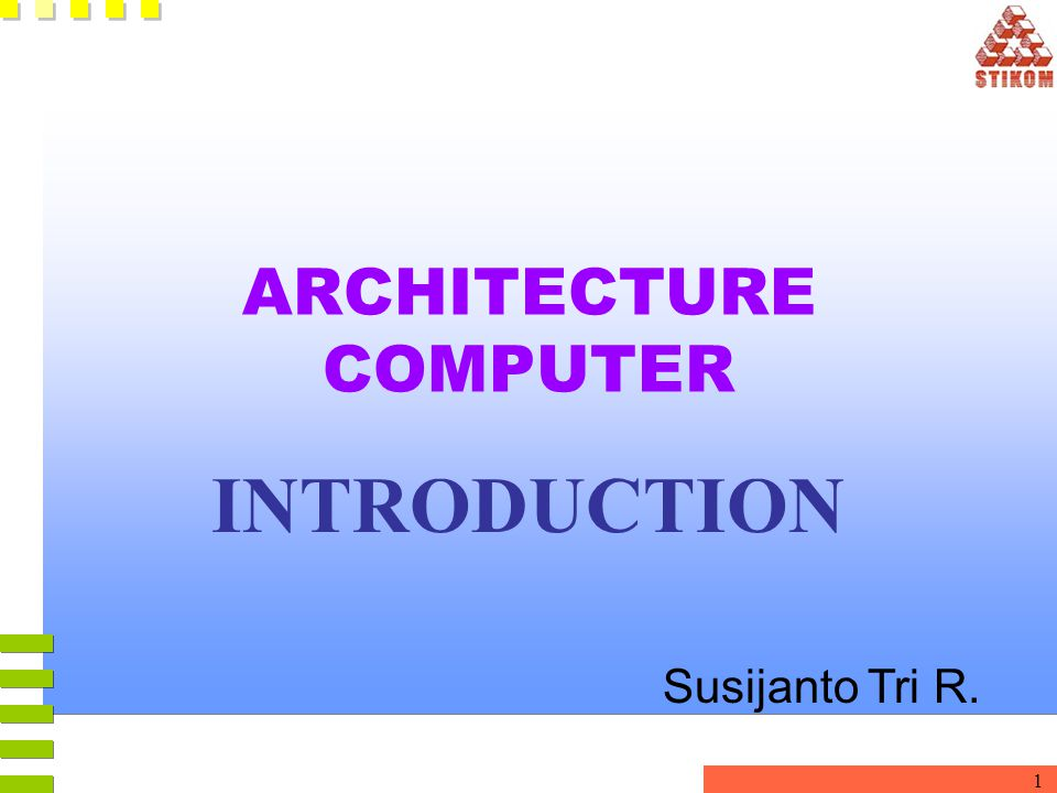 1 ARCHITECTURE COMPUTER INTRODUCTION Susijanto Tri R.