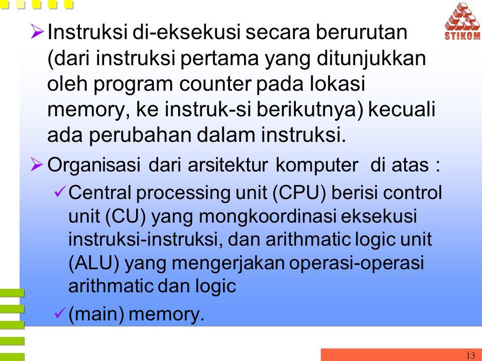 13  Instruksi di-eksekusi secara berurutan (dari instruksi pertama yang ditunjukkan oleh program counter pada lokasi memory, ke instruk-si berikutnya