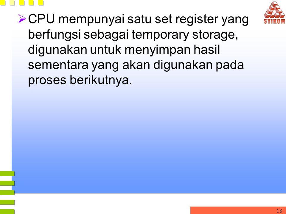 18  CPU mempunyai satu set register yang berfungsi sebagai temporary storage, digunakan untuk menyimpan hasil sementara yang akan digunakan pada pros
