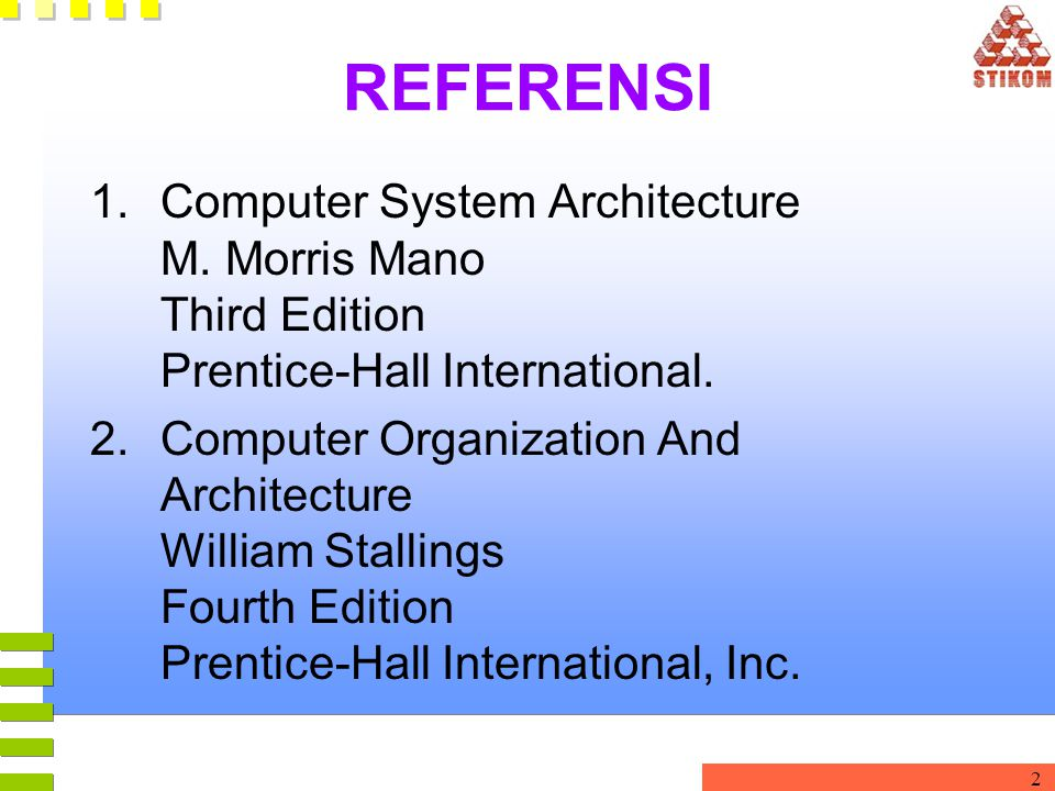 2 REFERENSI 1.Computer System Architecture M. Morris Mano Third Edition Prentice-Hall International. 2.Computer Organization And Architecture William