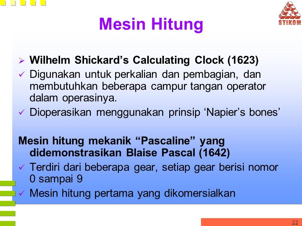 22 Mesin Hitung  Wilhelm Shickard's Calculating Clock (1623) Digunakan untuk perkalian dan pembagian, dan membutuhkan beberapa campur tangan operator