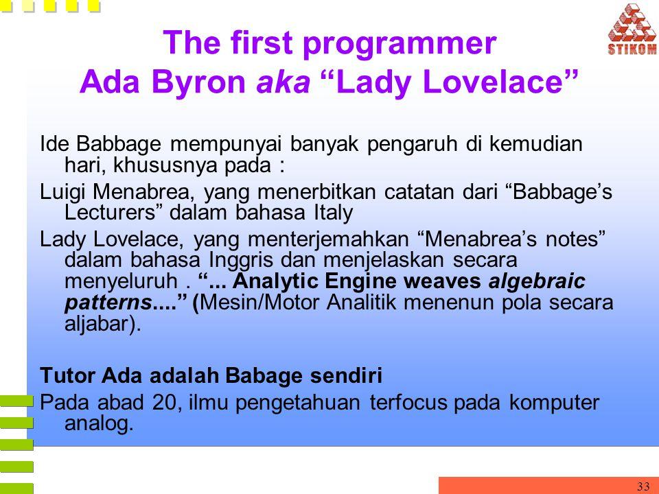 "33 The first programmer Ada Byron aka ""Lady Lovelace"" Ide Babbage mempunyai banyak pengaruh di kemudian hari, khususnya pada : Luigi Menabrea, yang me"