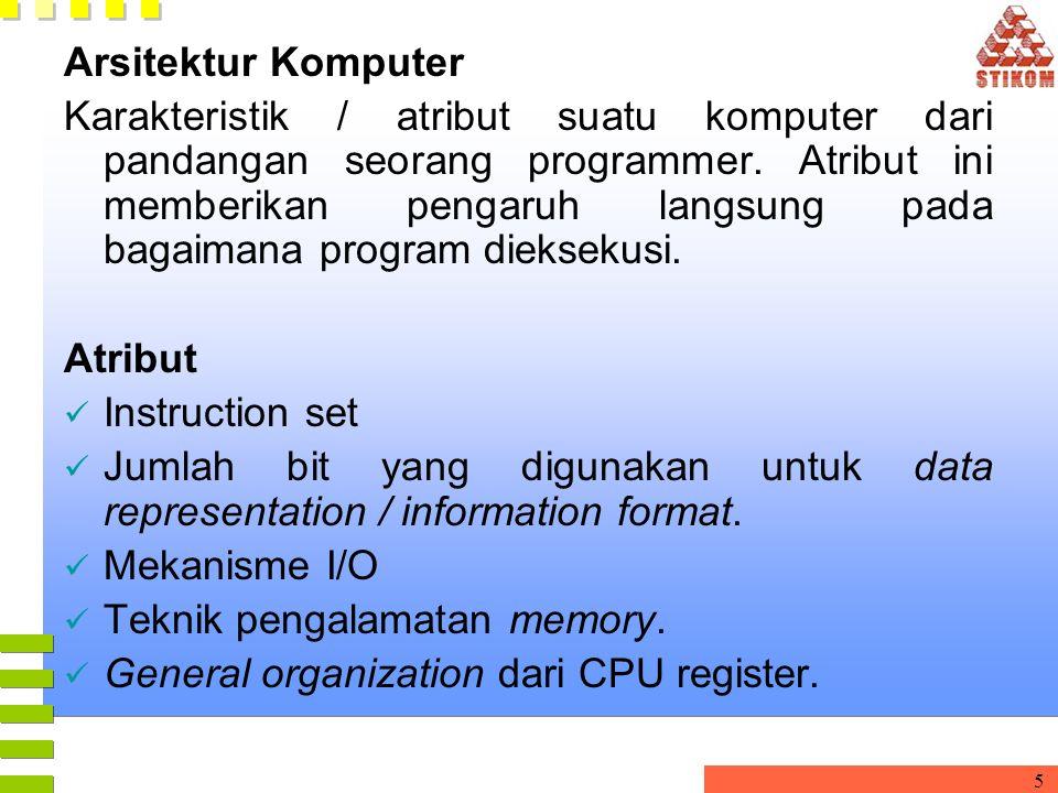 5 Arsitektur Komputer Karakteristik / atribut suatu komputer dari pandangan seorang programmer. Atribut ini memberikan pengaruh langsung pada bagaiman