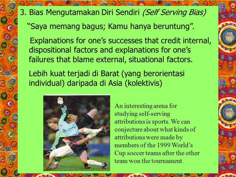 3. Bias Mengutamakan Diri Sendiri (Self Serving Bias) Saya memang bagus; Kamu hanya beruntung .