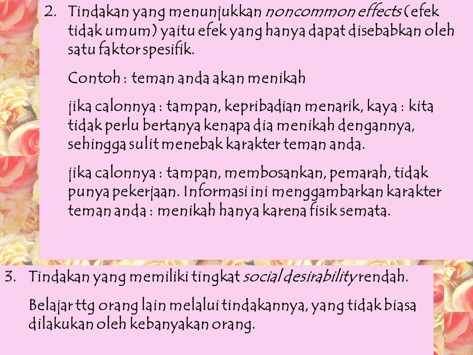 2.Tindakan yang menunjukkan noncommon effects (efek tidak umum) yaitu efek yang hanya dapat disebabkan oleh satu faktor spesifik.
