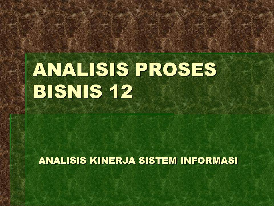 ANALISIS PROSES BISNIS 12 ANALISIS KINERJA SISTEM INFORMASI