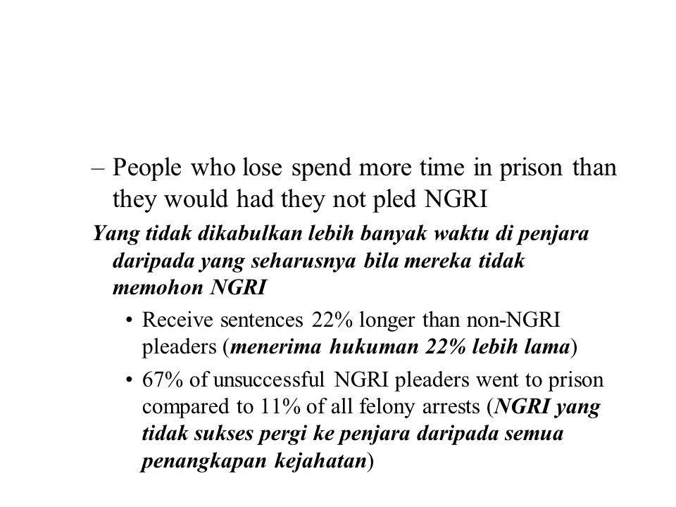 –People who lose spend more time in prison than they would had they not pled NGRI Yang tidak dikabulkan lebih banyak waktu di penjara daripada yang se