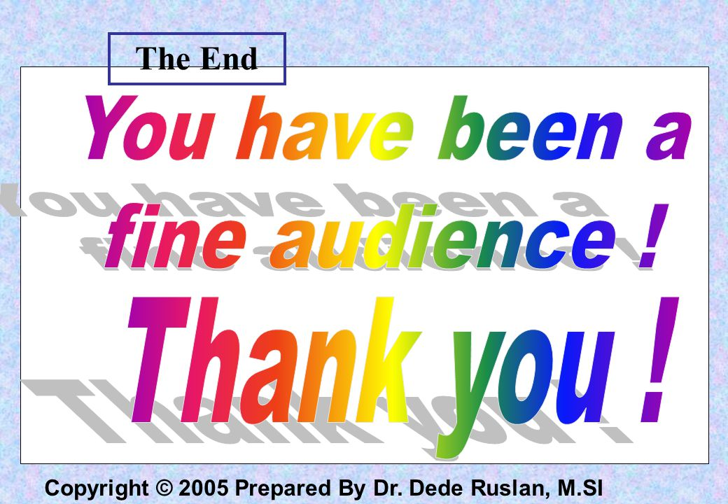 Copyright © 2005 Prepared By Dr. Dede Ruslan, M.SI The End