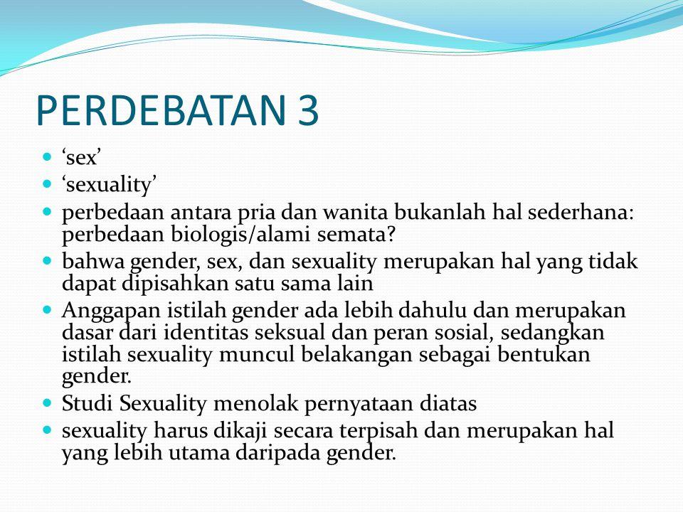PERDEBATAN 3 'sex' 'sexuality' perbedaan antara pria dan wanita bukanlah hal sederhana: perbedaan biologis/alami semata.