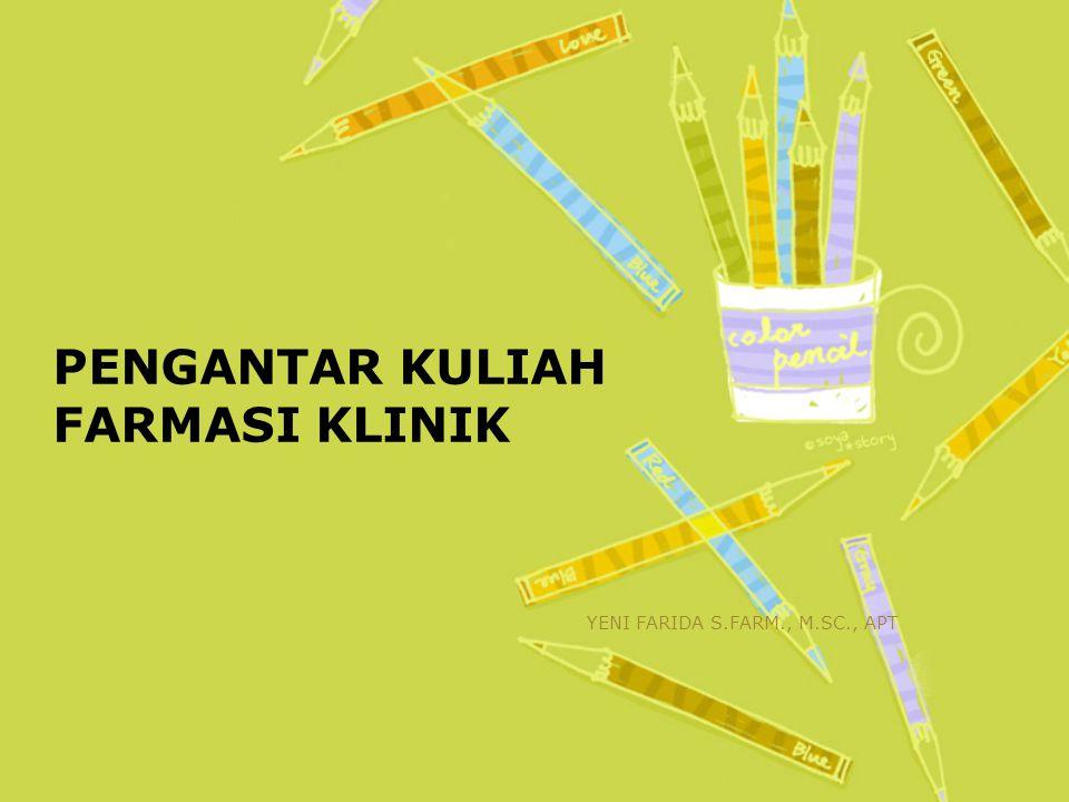 PENGANTAR KULIAH FARMASI KLINIK YENI FARIDA S.FARM., M.SC., APT