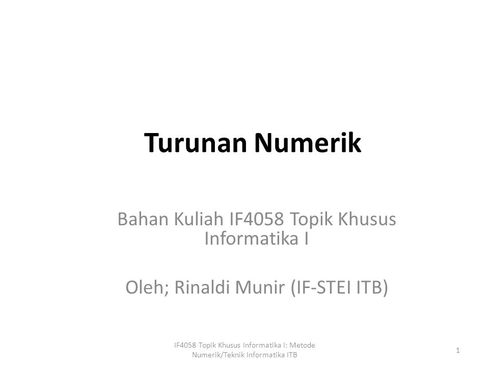 Turunan Numerik Bahan Kuliah IF4058 Topik Khusus Informatika I Oleh; Rinaldi Munir (IF-STEI ITB) 1 IF4058 Topik Khusus Informatika I: Metode Numerik/Teknik Informatika ITB