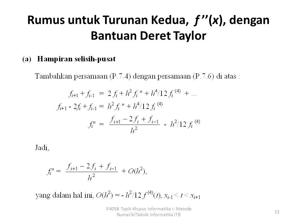 Rumus untuk Turunan Kedua, f ''(x), dengan Bantuan Deret Taylor IF4058 Topik Khusus Informatika I: Metode Numerik/Teknik Informatika ITB 13
