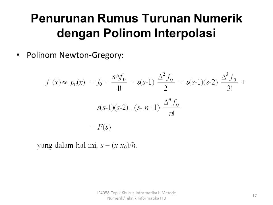 Penurunan Rumus Turunan Numerik dengan Polinom Interpolasi Polinom Newton-Gregory: IF4058 Topik Khusus Informatika I: Metode Numerik/Teknik Informatika ITB 17