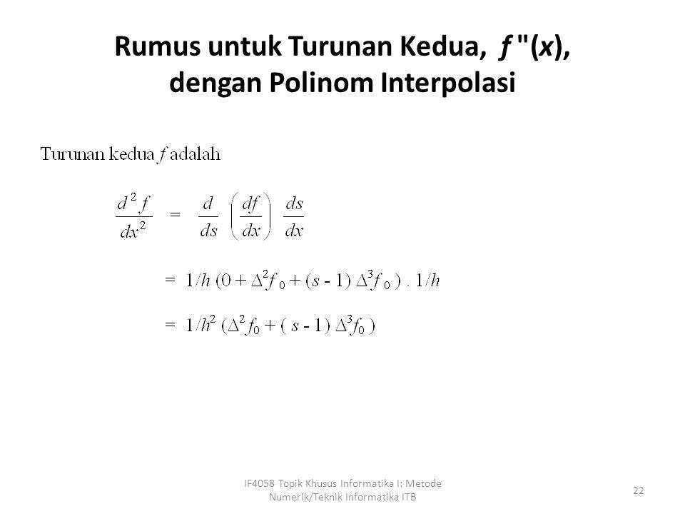 Rumus untuk Turunan Kedua, f (x), dengan Polinom Interpolasi IF4058 Topik Khusus Informatika I: Metode Numerik/Teknik Informatika ITB 22