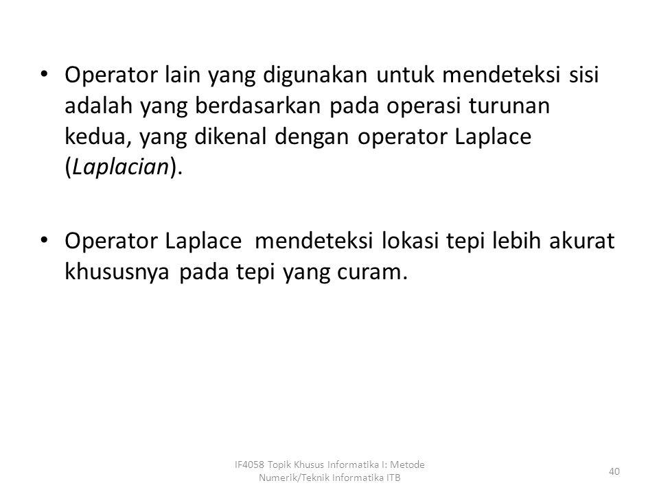 Operator lain yang digunakan untuk mendeteksi sisi adalah yang berdasarkan pada operasi turunan kedua, yang dikenal dengan operator Laplace (Laplacian).