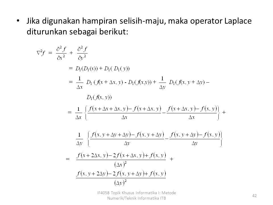 Jika digunakan hampiran selisih-maju, maka operator Laplace diturunkan sebagai berikut: IF4058 Topik Khusus Informatika I: Metode Numerik/Teknik Informatika ITB 42