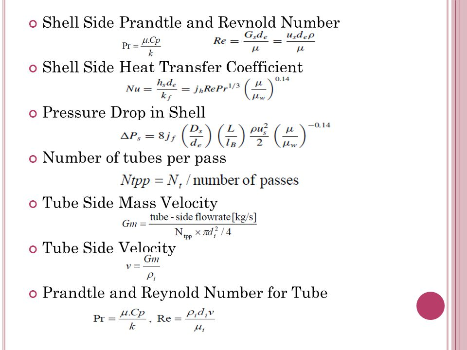 Shell Side Prandtle and Reynold Number Shell Side Heat Transfer Coefficient Pressure Drop in Shell Number of tubes per pass Tube Side Mass Velocity Tu