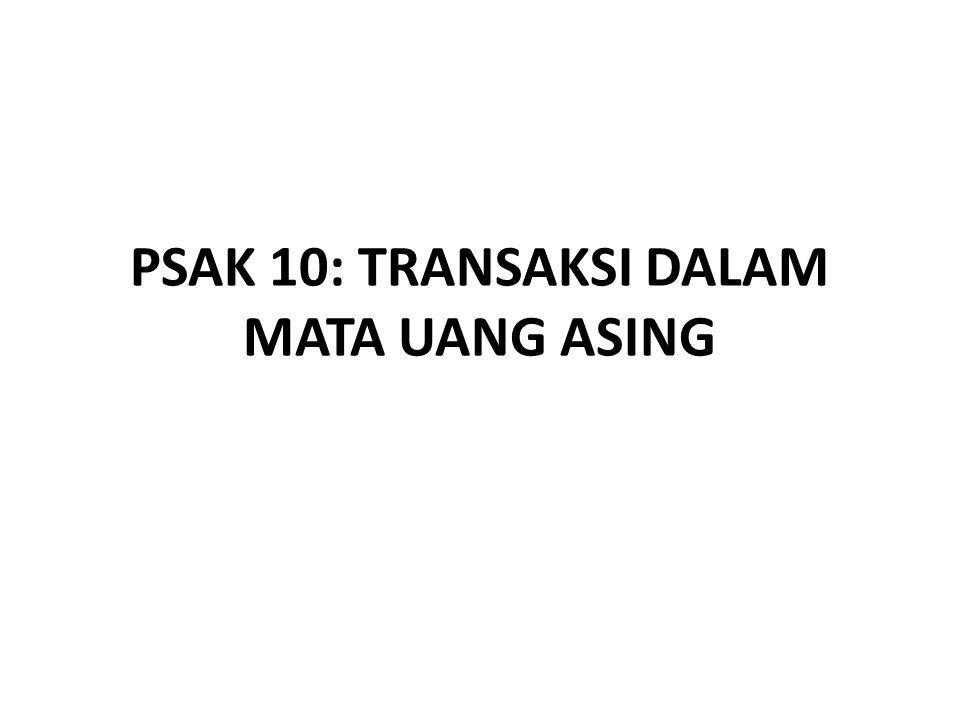 PSAK 10: TRANSAKSI DALAM MATA UANG ASING