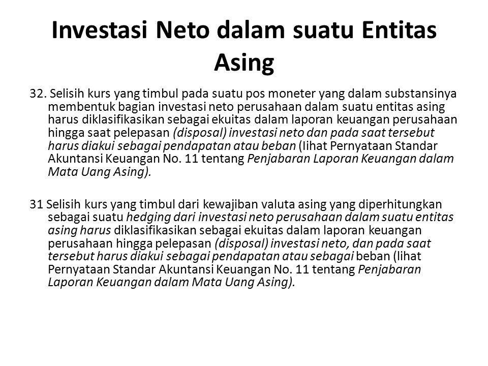 Investasi Neto dalam suatu Entitas Asing 32. Selisih kurs yang timbul pada suatu pos moneter yang dalam substansinya membentuk bagian investasi neto p