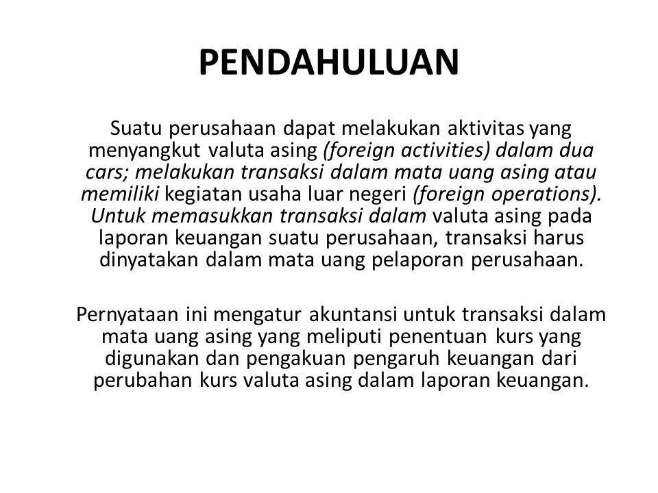 Ruang Lingkup 01 Pernyataan ini harus diterapkan dalam akuntansi untuk transaksi dalam valuta asing.