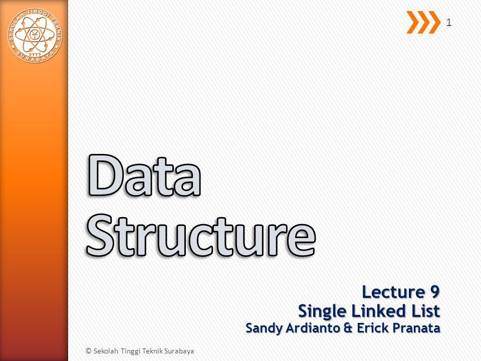 Lecture 9 Single Linked List Sandy Ardianto & Erick Pranata © Sekolah Tinggi Teknik Surabaya 1