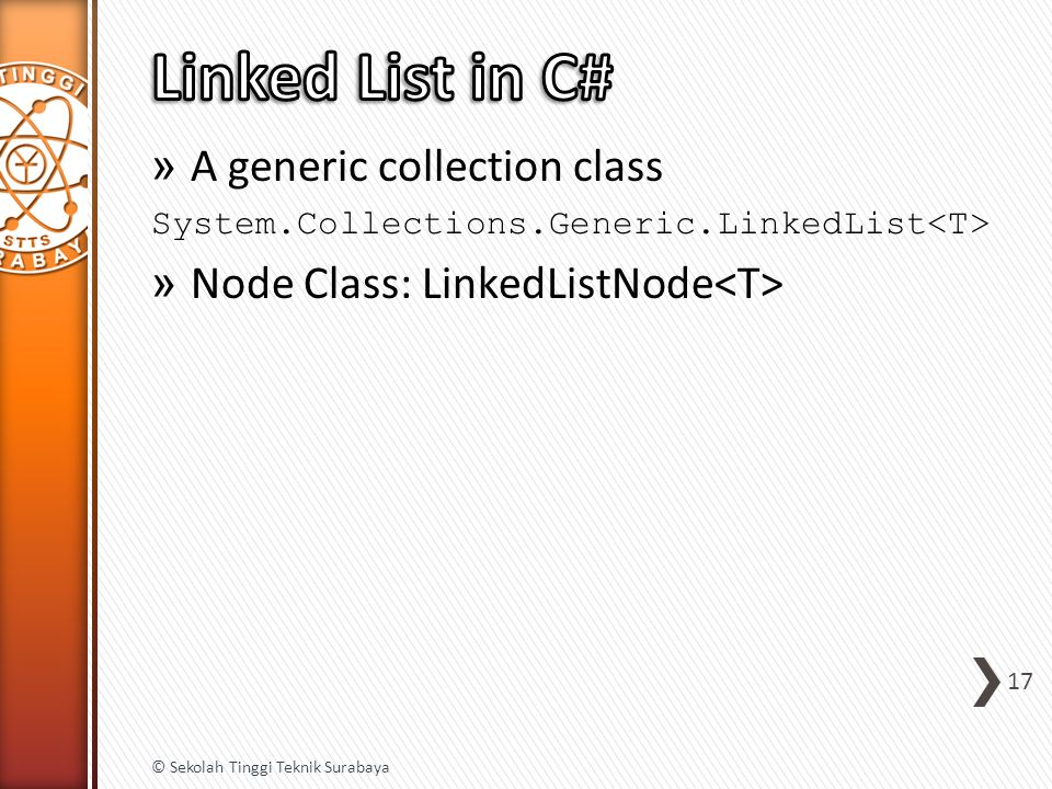 » A generic collection class System.Collections.Generic.LinkedList » Node Class: LinkedListNode 17 © Sekolah Tinggi Teknik Surabaya