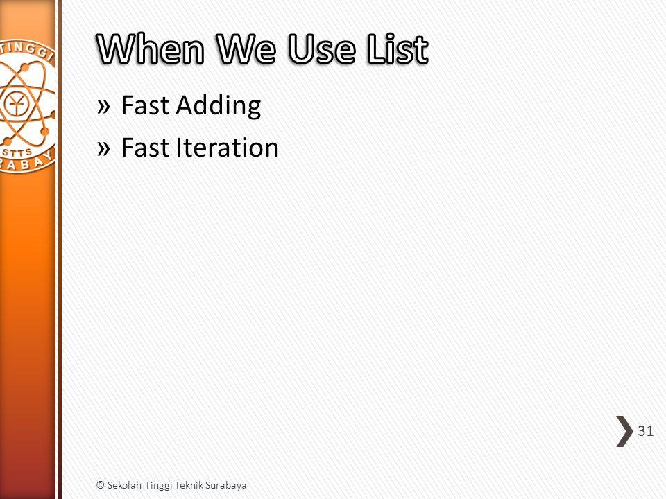 » Fast Adding » Fast Iteration 31 © Sekolah Tinggi Teknik Surabaya
