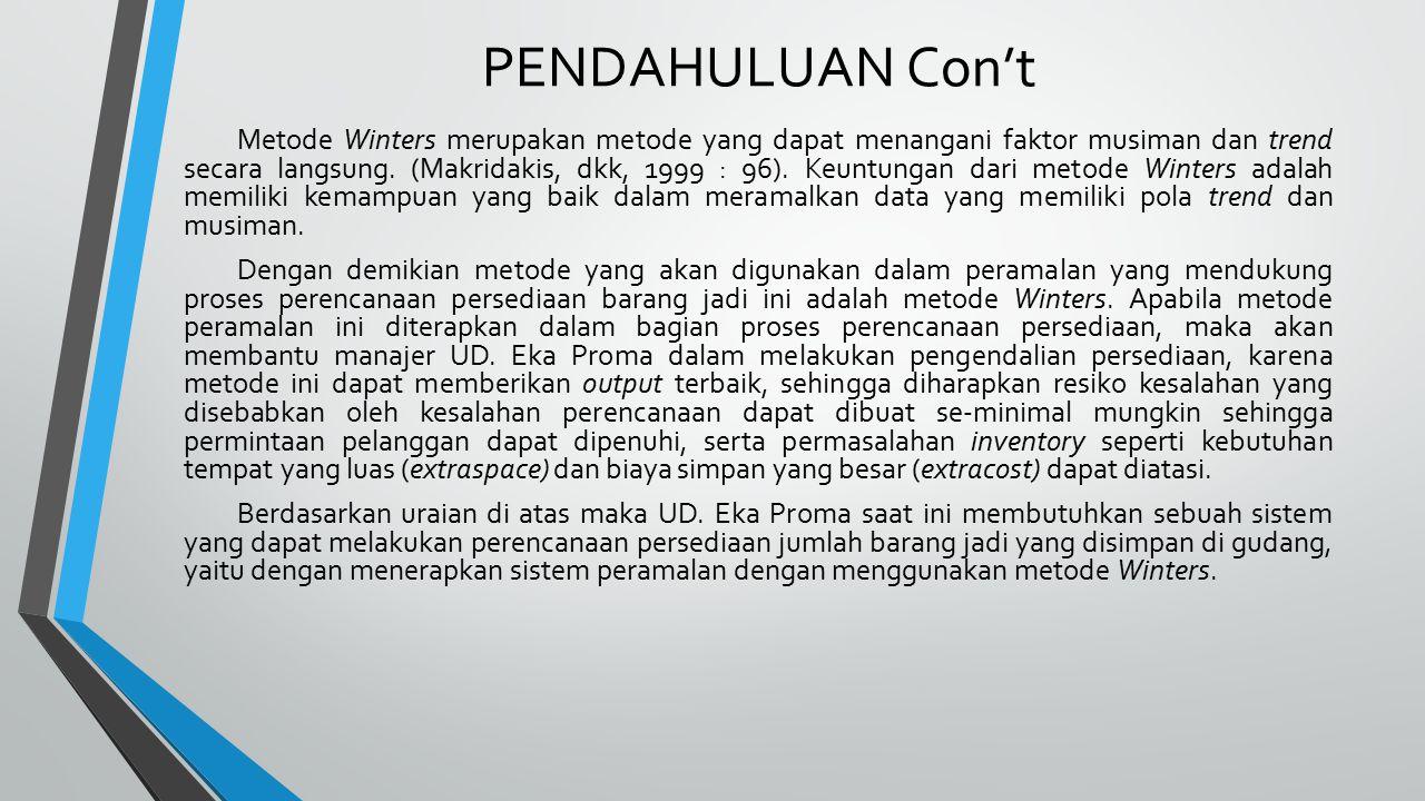 PENDAHULUAN Con't Metode Winters merupakan metode yang dapat menangani faktor musiman dan trend secara langsung. (Makridakis, dkk, 1999 : 96). Keuntun