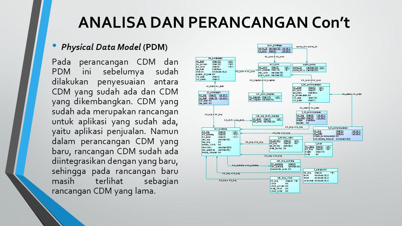 ANALISA DAN PERANCANGAN Con't Physical Data Model (PDM) Pada perancangan CDM dan PDM ini sebelumya sudah dilakukan penyesuaian antara CDM yang sudah ada dan CDM yang dikembangkan.