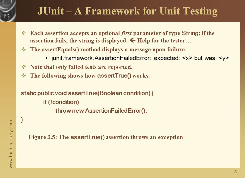 www.themegallery.com 24 JUnit – A Framework for Unit Testing  JUnit provides a basic class called TestCase.