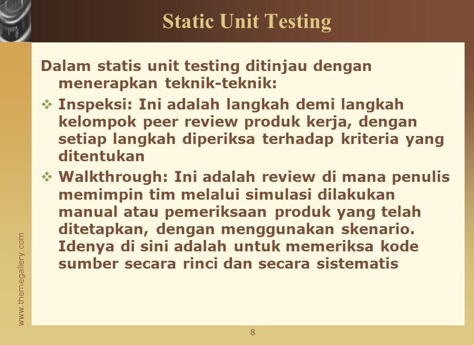 www.themegallery.com Konsep Tentang Unit Testing  Dinamic Unit Testing Suatu program benar-benar dilaksanakan unit dan hasil yang diamati.