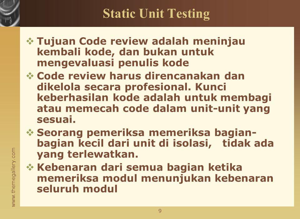 www.themegallery.com Static Unit Testing Dalam statis unit testing ditinjau dengan menerapkan teknik-teknik:  Inspeksi: Ini adalah langkah demi langk