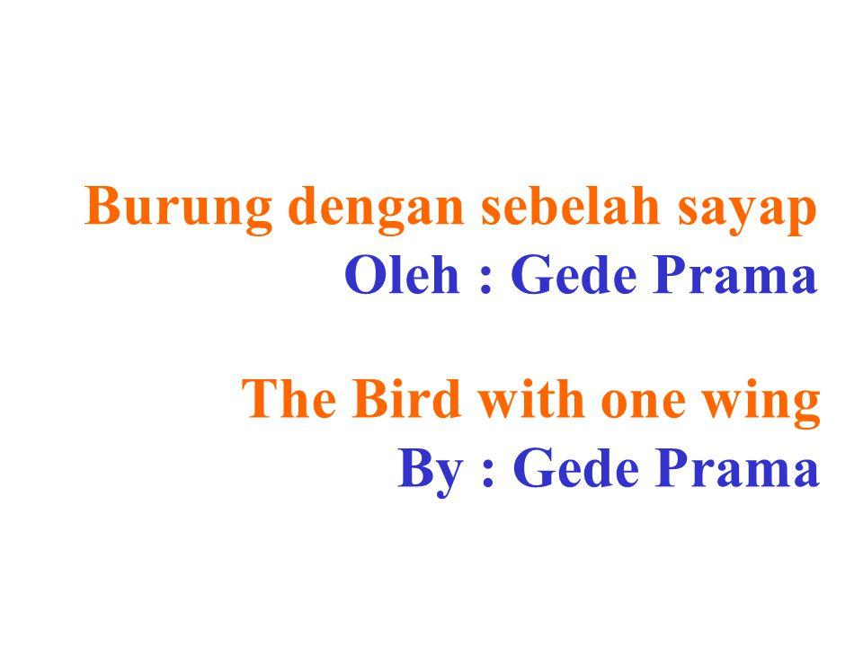 Burung dengan sebelah sayap Oleh : Gede Prama The Bird with one wing By : Gede Prama