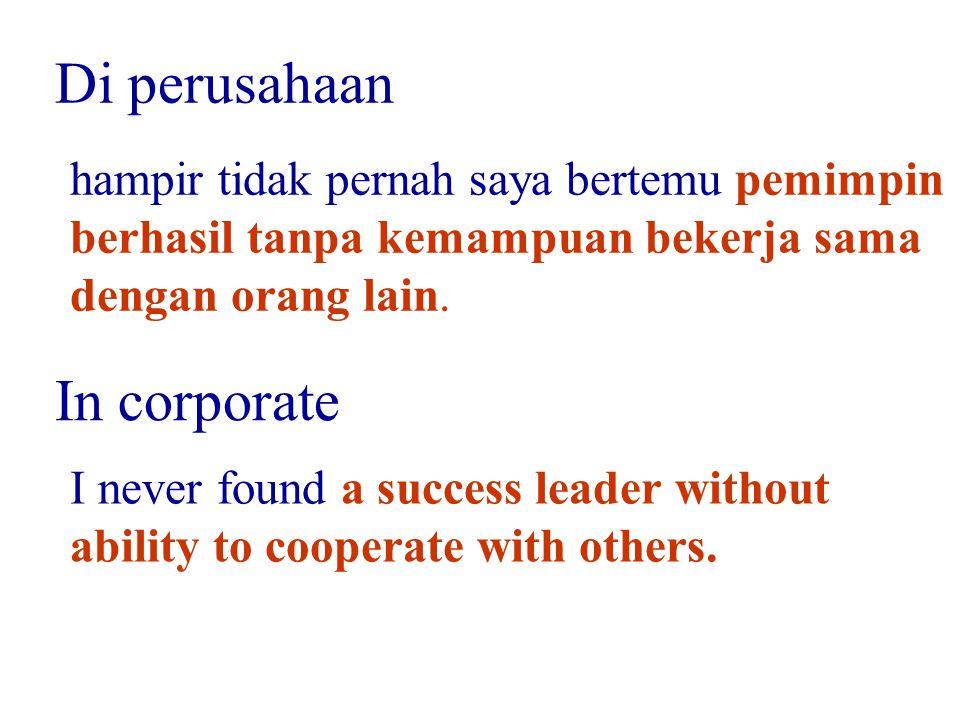 hampir tidak pernah saya bertemu pemimpin berhasil tanpa kemampuan bekerja sama dengan orang lain. Di perusahaan I never found a success leader withou