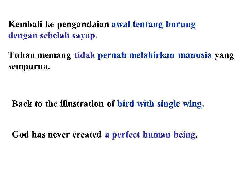 Tuhan memang tidak pernah melahirkan manusia yang sempurna. Kembali ke pengandaian awal tentang burung dengan sebelah sayap. God has never created a p