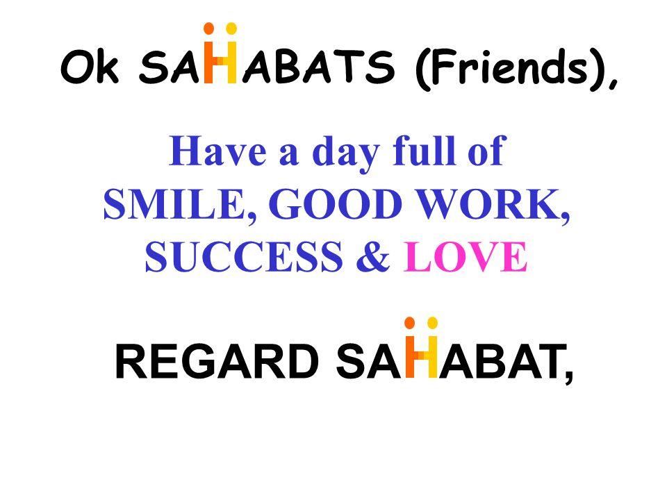 Ok SA ABATS (Friends), Have a day full of SMILE, GOOD WORK, SUCCESS & LOVE REGARD SA ABAT,