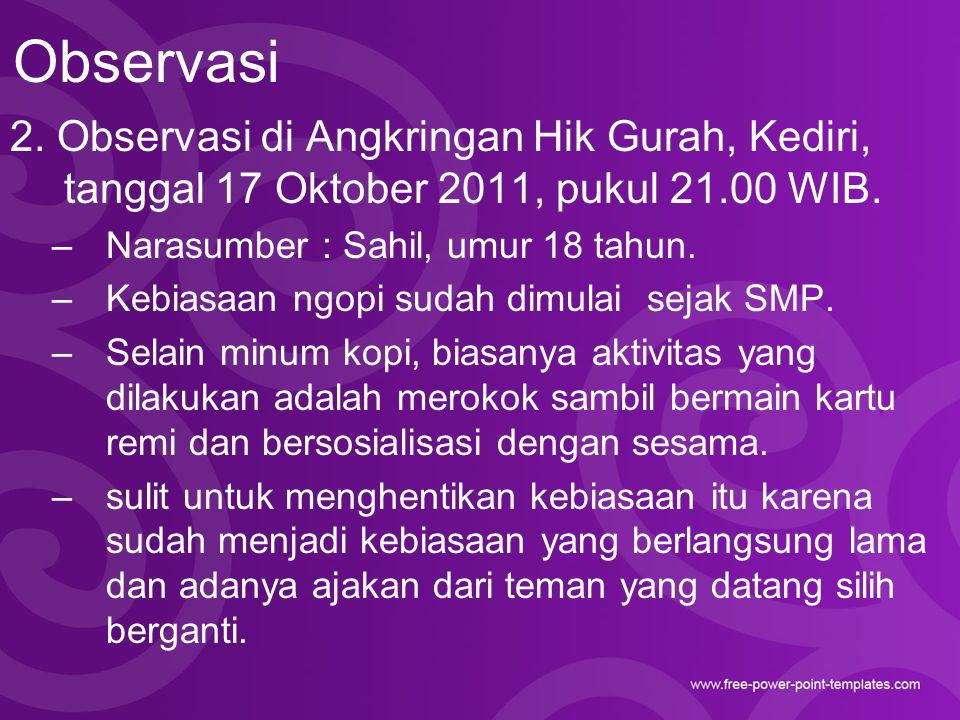 Observasi 2. Observasi di Angkringan Hik Gurah, Kediri, tanggal 17 Oktober 2011, pukul 21.00 WIB. –Narasumber : Sahil, umur 18 tahun. –Kebiasaan ngopi