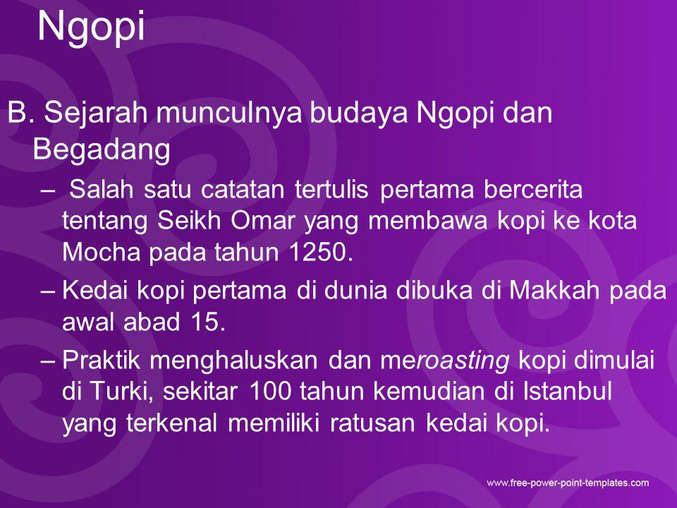 Ngopi B. Sejarah munculnya budaya Ngopi dan Begadang – Salah satu catatan tertulis pertama bercerita tentang Seikh Omar yang membawa kopi ke kota Moch