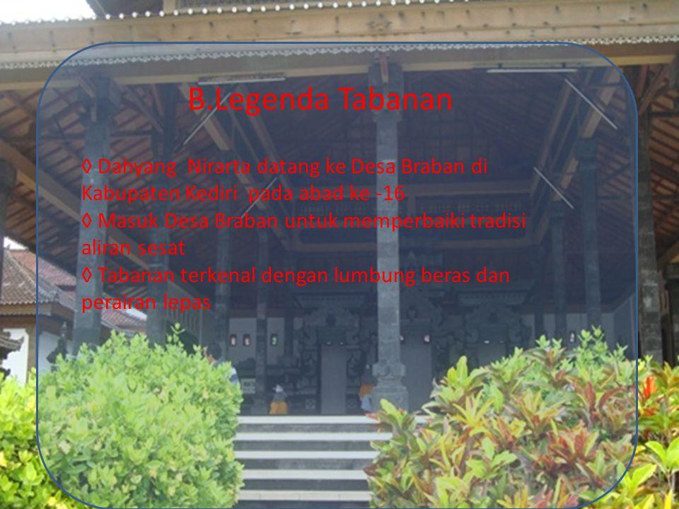 B.Legenda Tabanan ◊ Dahyang Nirarta datang ke Desa Braban di Kabupaten Kediri pada abad ke -16 ◊ Masuk Desa Braban untuk memperbaiki tradisi aliran se